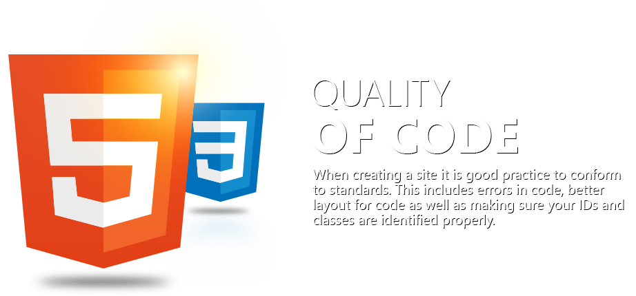 Quality of Code - When creating a site it is a good practice to conform to standards.